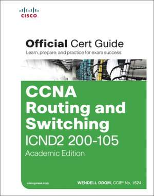 CCNA Routing and Switching ICND2 200-105 Official Cert Guide, Academic Edition de Wendell Odom
