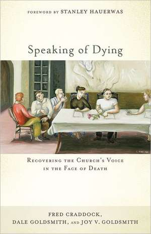 Speaking of Dying:  Recovering the Church's Voice in the Face of Death de Fred Craddock