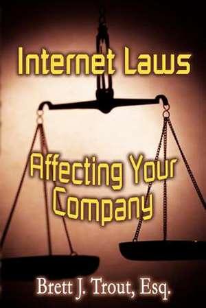 Internet Laws Affecting Your Company de Brett J. Trout