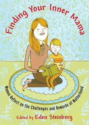 Finding Your Inner Mama:  Women Reflect on the Challenges and Rewards of Motherhood de Eden Steinberg