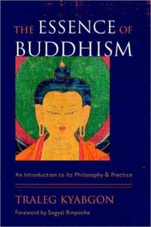 The Essence of Buddhism de Traleg Kyabgon