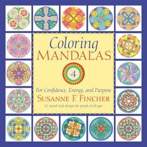 Coloring Mandalas 4:  For Confidence, Energy, and Purpose de Susanne F. Fincher