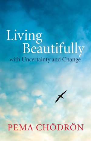 Living Beautifully:  With Uncertainty and Change de Pema Chodron