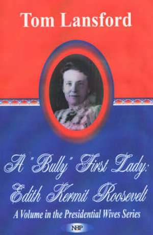 'Bully' First Lady: Edith Kermit Roosevelt de Tom Lansford