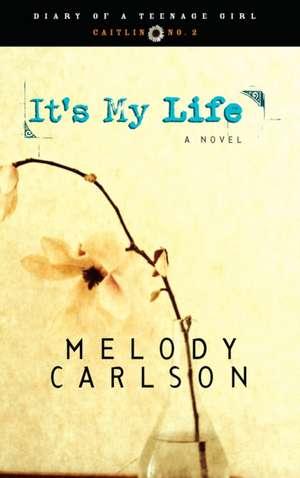It's My Life de Melody Carlson