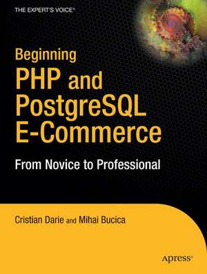 Beginning PHP and PostgreSQL E-Commerce: From Novice to Professional de Cristian Darie