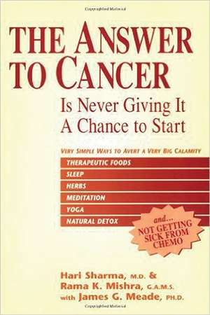 The Answer to Cancer: Is Never Giving It a Chance to Start de MD Sharma