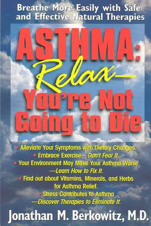 Asthma:  Breathe More Easily with Safe and Effective Natural Therapies de Jonathan M. Berkowitz