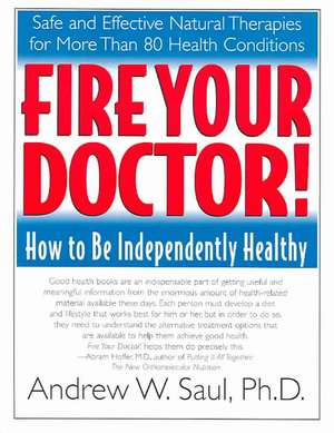 Fire Your Doctor!:  How to Be Independently Healthy de Andrew W. Saul