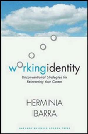Working Identity: Unconventional Strategies for Reinventing Your Career de Herminia Ibarra