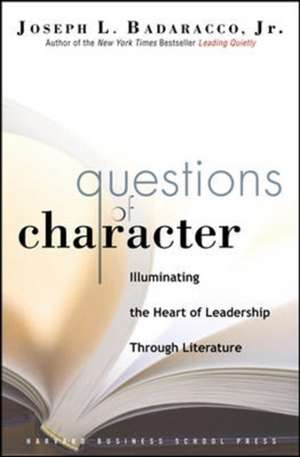 Questions of Character: Illuminating the Heart of Leadership Through Literature. Harvard Business Review de Jr. Badaracco, Joseph L.