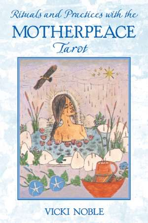 Rituals and Practices with the Motherpeace Tarot de Vicki Noble