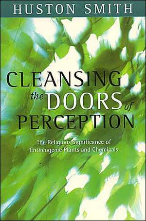 Cleansing the Doors of Perception:  The Religious Significance of Entheogentic Plants and Chemicals de Huston Smith