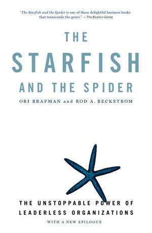 The Starfish And The Spider: The Unstoppable Power of Leaderless Organizations de Ori Brafman