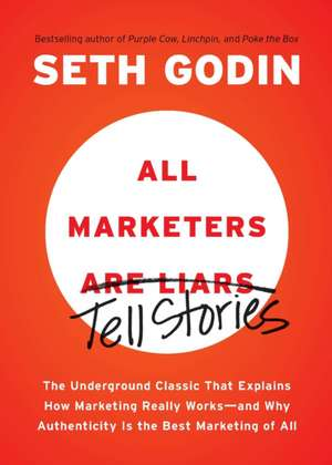 All Marketers Are Liars:  The Underground Classic That Explains How Marketing Really Works--And Why Authenticity Is the Best Marketing of All de Seth Godin