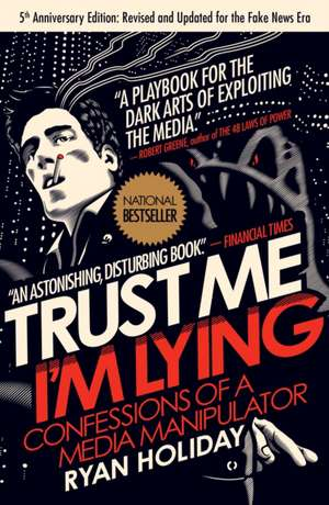 Trust Me, I'm Lying: Confessions of a Media Manipulator de Ryan Holiday