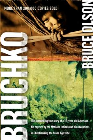 Bruchko:  The Astonishing True Story of a 19 Year Old American, His Capture by the Motilone Indians and His Adventures in Christ de Bruce Olson