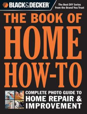 Black & Decker the Book of Home How-To imagine