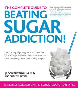 The Complete Guide to Beating Sugar Addiction:  The Cutting-Edge Program That Cures Your Type of Sugar Addiction and Puts You on the Road to Feeling Gr de Jacob Teitelbaum M D