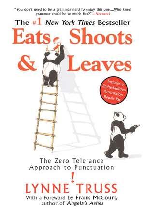 Eats, Shoots & Leaves:  The Zero Tolerance Approach to Punctuation de Lynne Truss