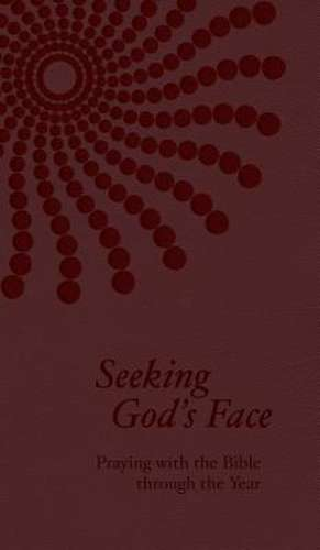 Seeking God's Face:  Praying with the Bible Through the Year de Philip F. Reinders