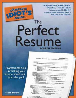 The Complete Idiot's Guide to the Perfect Resume, 4E de Susan Ireland