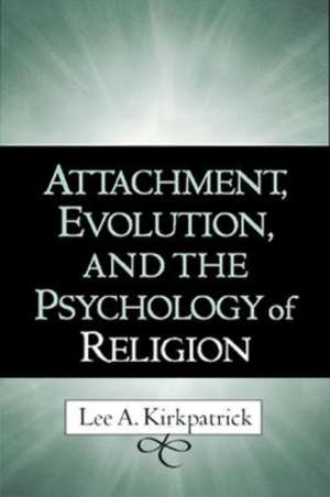 Attachment, Evolution, and the Psychology of Religion de Lee A. Kirkpatrick