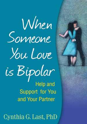 When Someone You Love Is Bipolar:  Help and Support for You and Your Partner de Cynthia G. Last