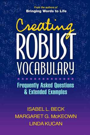 Creating Robust Vocabulary:  Frequently Asked Questions and Extended Examples de Isabel L. Beck