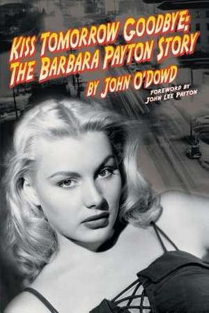 Kiss Tomorrow Goodbye, the Barbara Payton Story - Second Edition de John O'Dowd