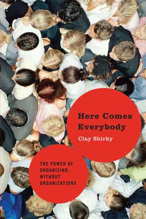 Here Comes Everybody: The Power of Organizing Without Organizations de Clay Shirky