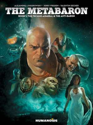 The Metabaron Book 1: The Techno-Admiral & the Anti-Baron de Jerry Frissen