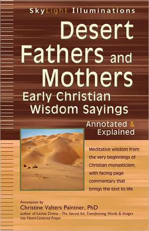 Desert Fathers and Mothers:  Early Christian Wisdom Sayings Annotated & Explained de Christine Valters Paintner Phd