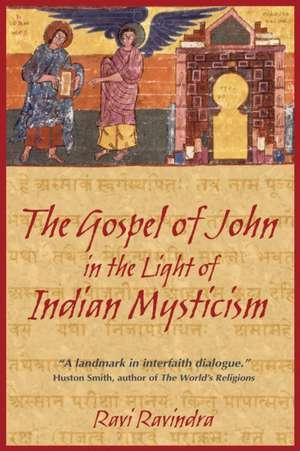 The Gospel of John in the Light of Indian Mysticism de Ravi Ravindra