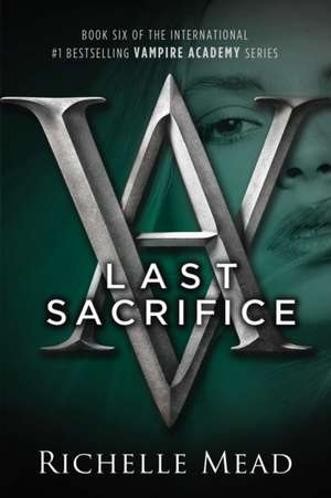 Vampire Academy 06. Last Sacrifice de Richelle Mead