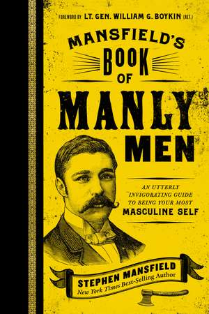 Mansfield's Book of Manly Men: An Utterly Invigorating Guide to Being Your Most Masculine Self de Stephen Mansfield