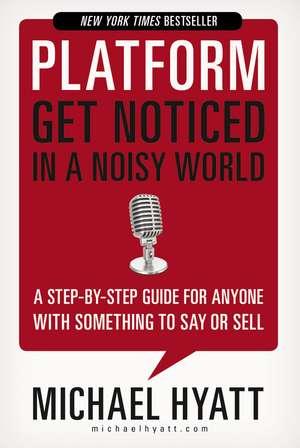 Platform: Get Noticed in a Noisy World de Michael Hyatt