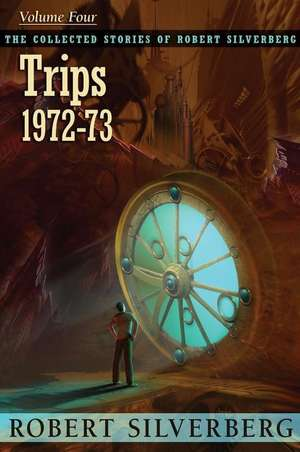 The Collected Stories of Robert Silverberg, Volume 4:  Trips de Robert Silverberg