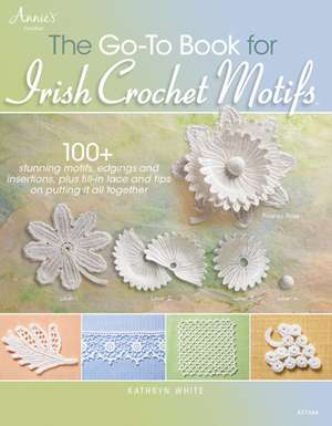 The Go-To Book for Irish Crochet Motifs:  Designs Crafted with Sock-Weight Yarn de Kathryn White