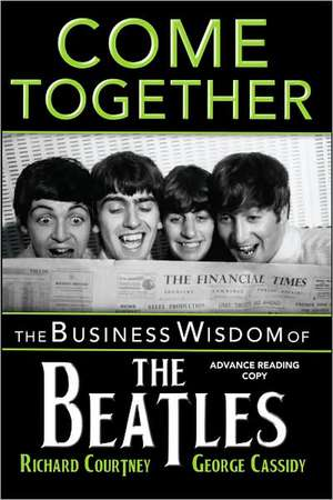 Come Together:  The Business Wisdom of the Beatles de Richard Courtney