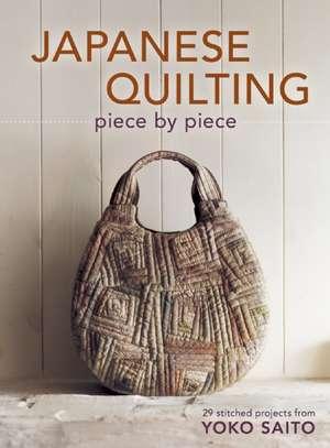 Japanese Quilting Piece by Piece de Yoko Saito
