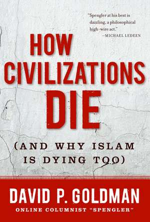 How Civilizations Die: (And Why Islam Is Dying Too) de David Goldman