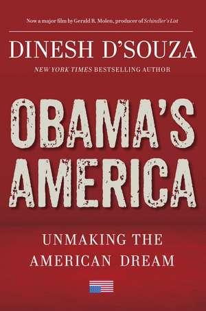 Obama's America: Unmaking the American Dream de Dinesh D'Souza