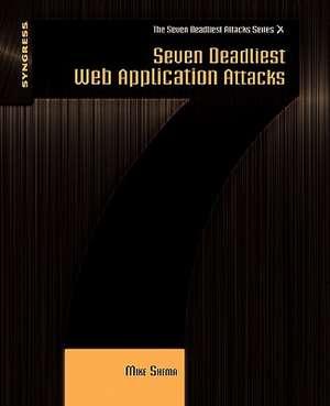 Seven Deadliest Web Application Attacks de Mike Shema