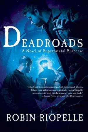 Deadroads: A Novel of Supernatural Suspense de Robin Riopelle