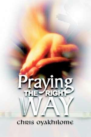 Praying the Right Way de Chris Oyakhilome