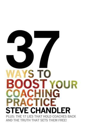 37 Ways to BOOST Your Coaching Practice de Steve Chandler