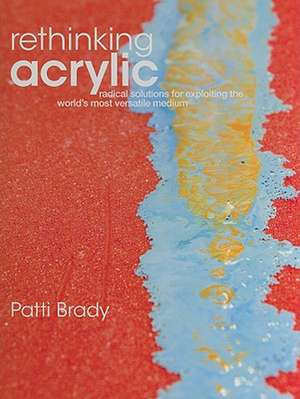 Rethinking Acrylic de Patti Brady