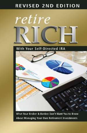 Retire Rich with Your Self-Directed IRA: What Your Broker & Banker Dont Want You to Know About Managing Your Own Retirement Investments de Atlantic Publishing Group