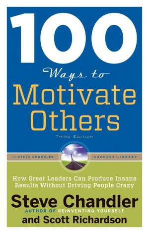 100 Ways to Motivate Others:  How Great Leaders Can Produce Insane Results Without Driving People Crazy de Steve Chandler